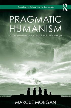 Pragmatic Humanism: On the Nature and Value of Sociological Knowledge book cover