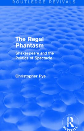 The Regal Phantasm (Routledge Revivals): Shakespeare and the Politics of Spectacle, 1st Edition (Paperback) book cover