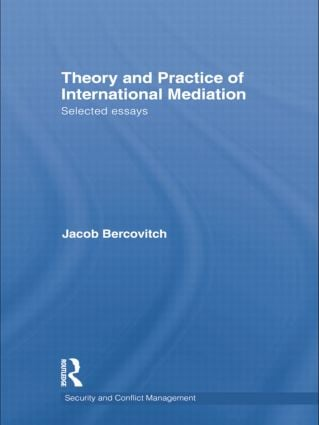 theory and practice of international mediation selected essays st  theory and practice of international mediation selected essays
