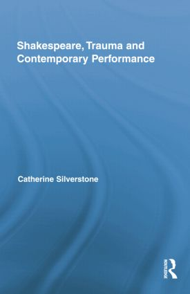 Shakespeare, Trauma and Contemporary Performance book cover