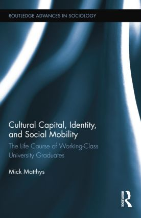 Cultural Capital, Identity, and Social Mobility: The Life Course of Working-Class University Graduates, 1st Edition (Paperback) book cover