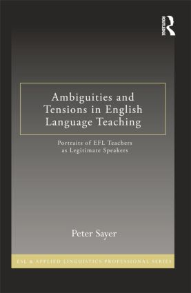 Ambiguities and Tensions in English Language Teaching: Portraits of EFL Teachers as Legitimate Speakers book cover