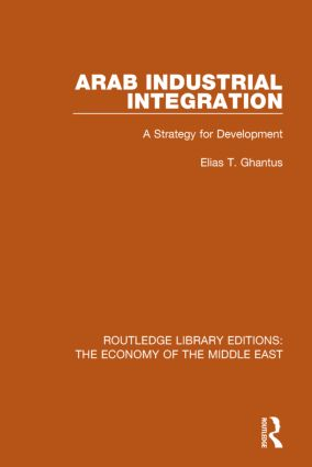 Arab Industrial Integration (RLE Economy of Middle East): A Strategy for Development book cover