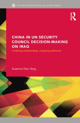 China in UN Security Council Decision-Making on Iraq: Conflicting Understandings, Competing Preferences book cover