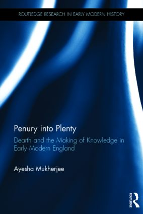 Penury into Plenty: Dearth and the Making of Knowledge in Early Modern England book cover