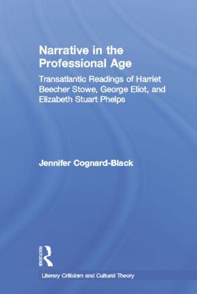 Narrative in the Professional Age: Transatlantic Readings of Harriet Beecher Stowe, Elizabeth Stuart Phelps, and George Eliot, 1st Edition (Paperback) book cover