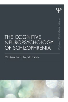 The Cognitive Neuropsychology of Schizophrenia (Classic Edition): 1st Edition (Paperback) book cover