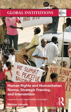 Human Rights and Humanitarian Norms, Strategic Framing, and Intervention: Lessons for the Responsibility to Protect, 1st Edition (e-Book) book cover