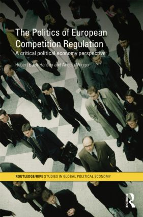 The Politics of European Competition Regulation: A Critical Political Economy Perspective book cover