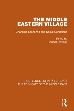 The Middle Eastern Village (RLE Economy of Middle East): Changing Economic and Social Relations book cover