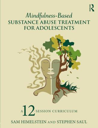 Mindfulness-Based Substance Abuse Treatment for Adolescents: A 12-Session Curriculum book cover