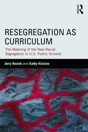 Resegregation as Curriculum: The Meaning of the New Racial Segregation in U.S. Public Schools book cover