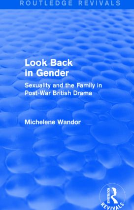 Look Back in Gender (Routledge Revivals): Sexuality and the Family in Post-War British Drama, 1st Edition (Hardback) book cover