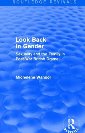 Look Back in Gender (Routledge Revivals): Sexuality and the Family in Post-War British Drama, 1st Edition (Paperback) book cover