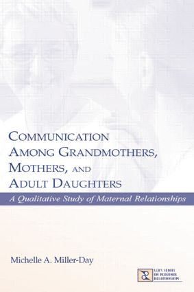 Communication Among Grandmothers, Mothers, and Adult Daughters: A Qualitative Study of Maternal Relationships book cover