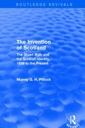 The Invention of Scotland (Routledge Revivals): The Stuart Myth and the Scottish Identity, 1638 to the Present book cover