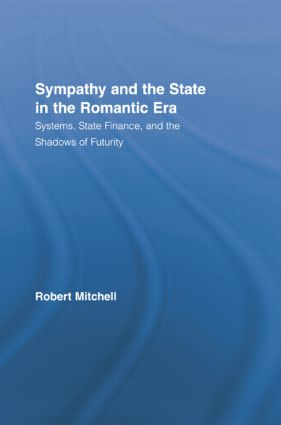 Sympathy and the State in the Romantic Era: Systems, State Finance, and the Shadows of Futurity, 1st Edition (Paperback) book cover