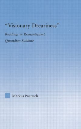 Visionary Dreariness: Readings in Romanticism's Quotidian Sublime, 1st Edition (Paperback) book cover