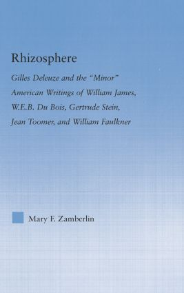 Rhizosphere: Gilles Deleuze and the 'Minor' American Writing of William James, W.E.B. Du Bois, Gertrude Stein, Jean Toomer, and William Falkner, 1st Edition (e-Book) book cover