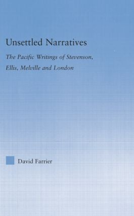 Unsettled Narratives: The Pacific Writings of Stevenson, Ellis, Melville and London, 1st Edition (Paperback) book cover