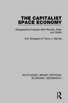 The Capitalist Space Economy: Geographical Analysis After Ricardo, Marx and Sraffa book cover