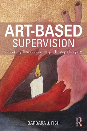 Art-Based Supervision: Cultivating Therapeutic Insight Through Imagery, 1st Edition (Paperback) book cover