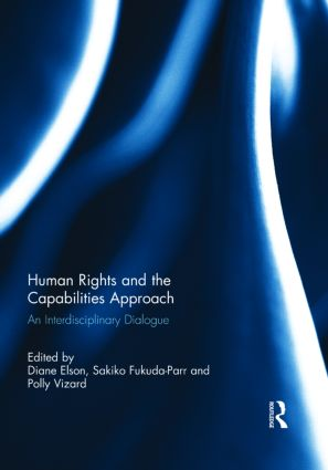Human Rights and the Capabilities Approach: An Interdisciplinary Dialogue, 1st Edition (Paperback) book cover