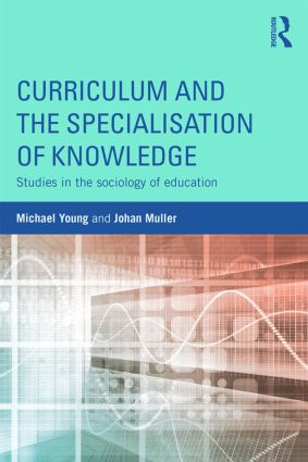 Curriculum and the Specialization of Knowledge: Studies in the sociology of education book cover