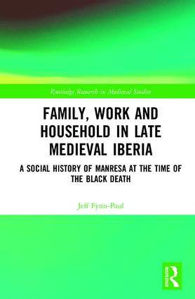 Family, Work, and Household in Late Medieval Iberia: A Social History of Manresa at the Time of the Black Death, 1st Edition (Hardback) book cover