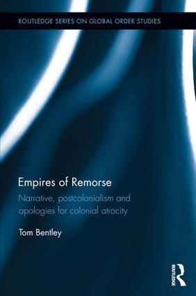 Empires of Remorse: Narrative, postcolonialism and apologies for colonial atrocity, 1st Edition (Hardback) book cover