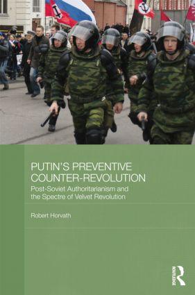 Putin's Preventive Counter-Revolution: Post-Soviet Authoritarianism and the Spectre of Velvet Revolution (Paperback) book cover