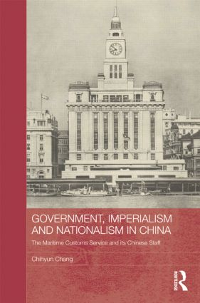 Government, Imperialism and Nationalism in China: The Maritime Customs Service and its Chinese Staff, 1st Edition (e-Book) book cover