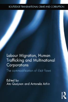 Labour Migration, Human Trafficking and Multinational Corporations: The Commodification of Illicit Flows book cover