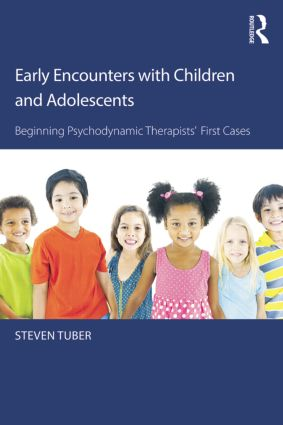 Early Encounters with Children and Adolescents: Beginning Psychodynamic Therapists' First Cases, 1st Edition (Paperback) book cover