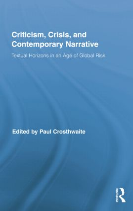 Criticism, Crisis, and Contemporary Narrative: Textual Horizons in an Age of Global Risk book cover
