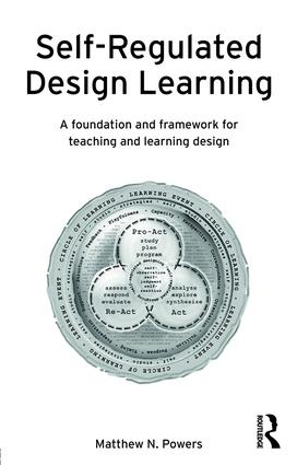 Self-Regulated Design Learning: A Foundation and Framework for Teaching and Learning Design, 1st Edition (Paperback) book cover