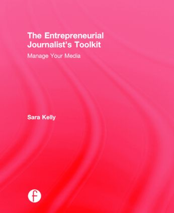 The Entrepreneurial Journalist's Toolkit: Manage Your Media, 1st Edition (Hardback) book cover