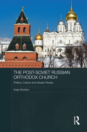 The Post-Soviet Russian Orthodox Church: Politics, Culture and Greater Russia, 1st Edition (Paperback) book cover