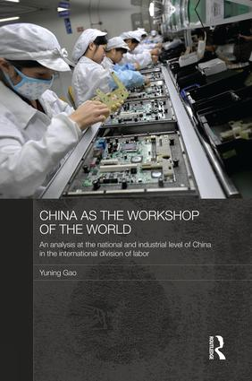 China as the Workshop of the World: An Analysis at the National and Industrial Level of China in the International Division of Labor, 1st Edition (Paperback) book cover