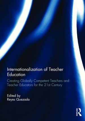 Internationalization of Teacher Education: Creating Globally Competent Teachers and Teacher Educators for the 21st Century, 1st Edition (Paperback) book cover