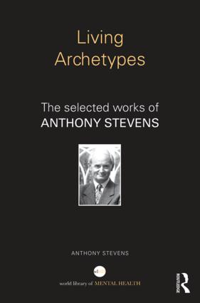 Living Archetypes: The selected works of Anthony Stevens, 1st Edition (Hardback) book cover
