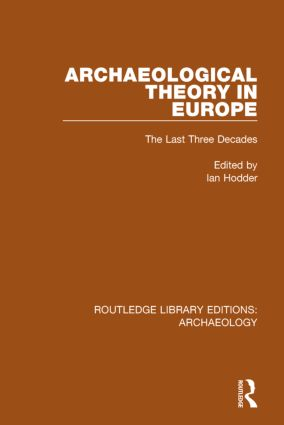 Archaeological Theory in Europe: The Last Three Decades book cover