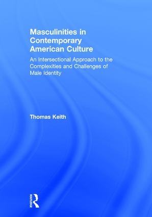 Masculinities in Contemporary American Culture: An Intersectional Approach to the Complexities and Challenges of Male Identity, 1st Edition (Hardback) book cover