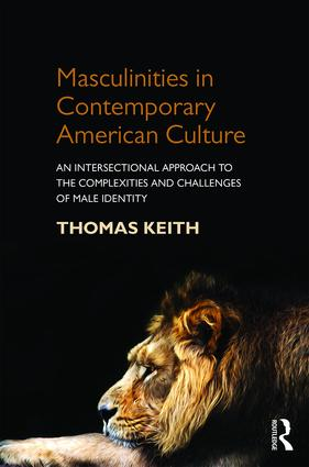 Masculinities in Contemporary American Culture: An Intersectional Approach to the Complexities and Challenges of Male Identity, 1st Edition (e-Book) book cover