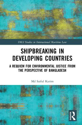 Shipbreaking in Developing Countries: A Requiem for Environmental Justice from the Perspective of Bangladesh book cover