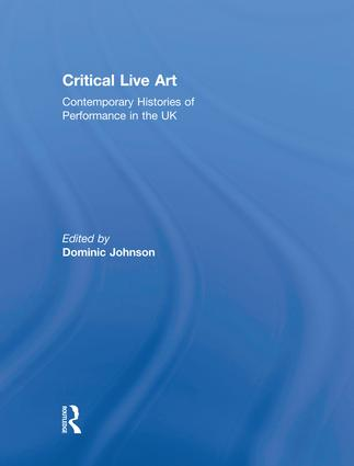 Critical Live Art: Contemporary Histories of Performance in the UK book cover