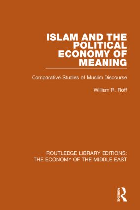 Islam and the Political Economy of Meaning (RLE Economy of Middle East): Comparative Studies of Muslim Discourse book cover