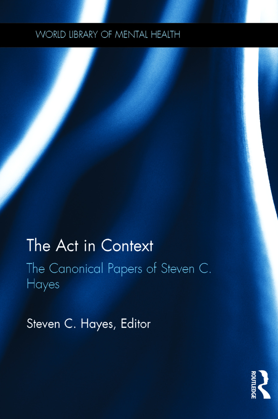 The Act in Context: The Canonical Papers of Steven C. Hayes book cover