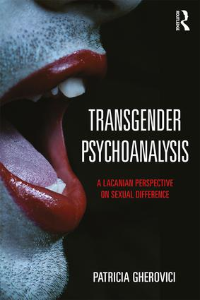 Transgender Psychoanalysis: A Lacanian Perspective on Sexual Difference, 1st Edition (Paperback) book cover