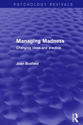Managing Madness: Changing Ideas and Practice, 1st Edition (Paperback) book cover